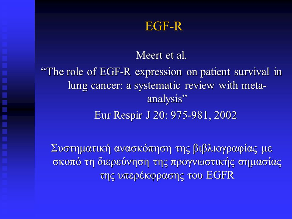 EGF-R Μeert et al. The role of EGF-R expression on patient survival in lung cancer: a systematic review with meta-analysis