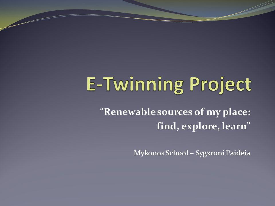 E-Twinning Project Renewable sources of my place: