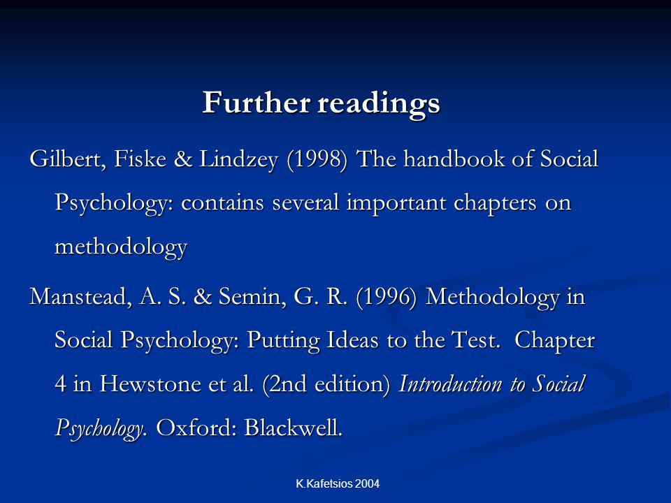 Further readings Gilbert, Fiske & Lindzey (1998) The handbook of Social Psychology: contains several important chapters on methodology.
