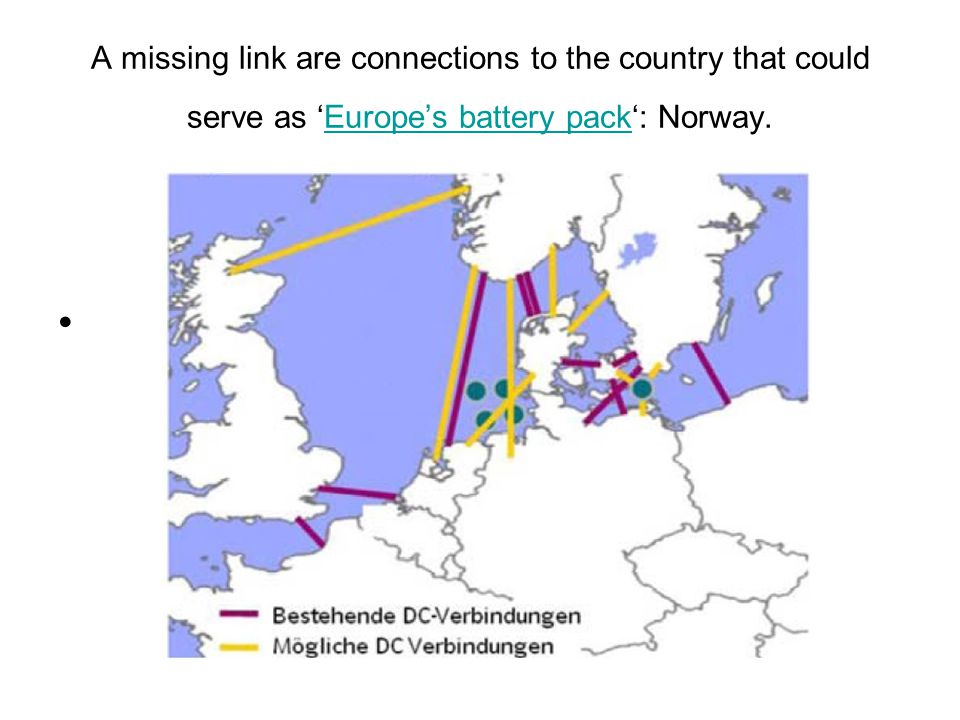 A missing link are connections to the country that could serve as 'Europe's battery pack': Norway.