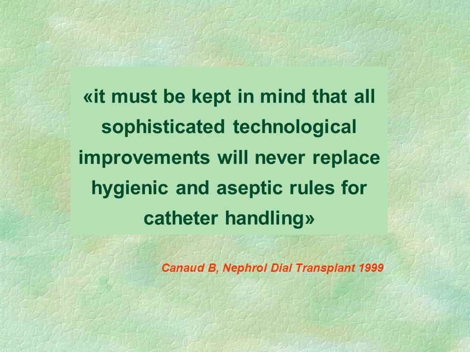 «it must be kept in mind that all sophisticated technological improvements will never replace hygienic and aseptic rules for catheter handling»