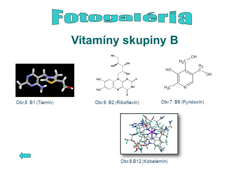 Vitamíny skupiny B Fotogaléria Obr.7 B6 (Pyridoxín) Obr.5 B1 (Tiamín)