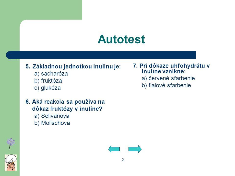 Autotest 5. Základnou jednotkou inulínu je: a) sacharóza b) fruktóza