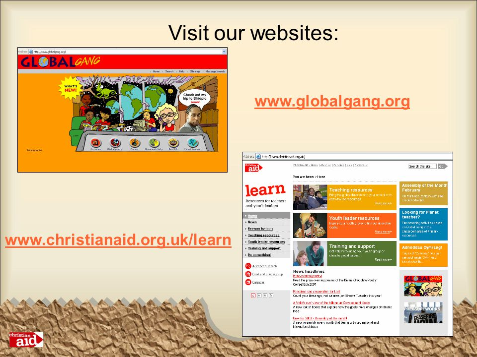 Visit our websites: www.globalgang.org www.christianaid.org.uk/learn