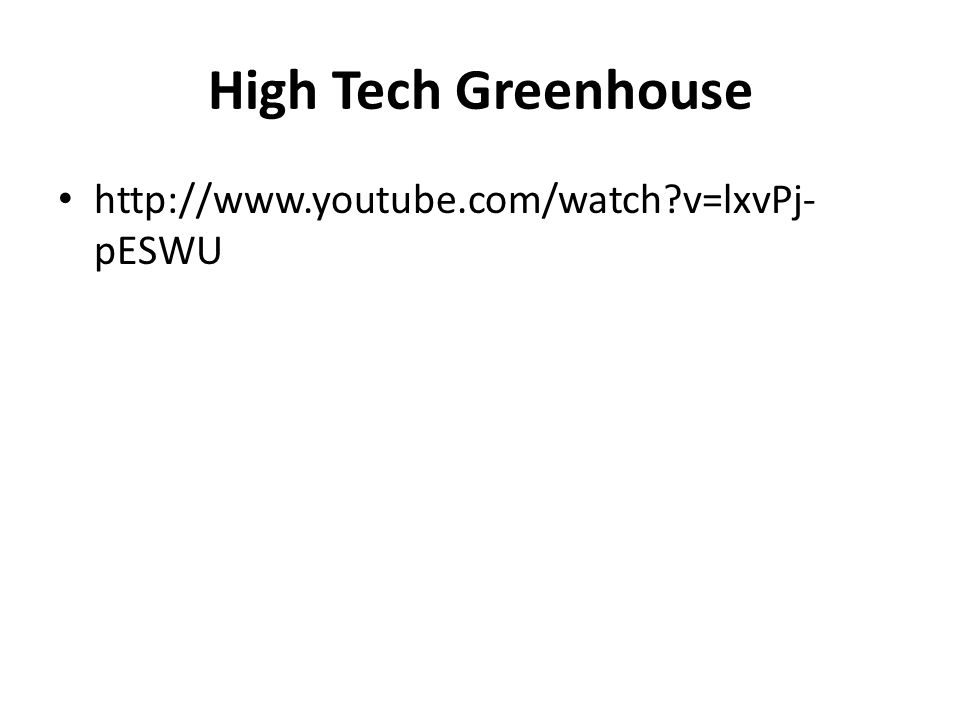 High Tech Greenhouse http://www.youtube.com/watch v=lxvPj-pESWU