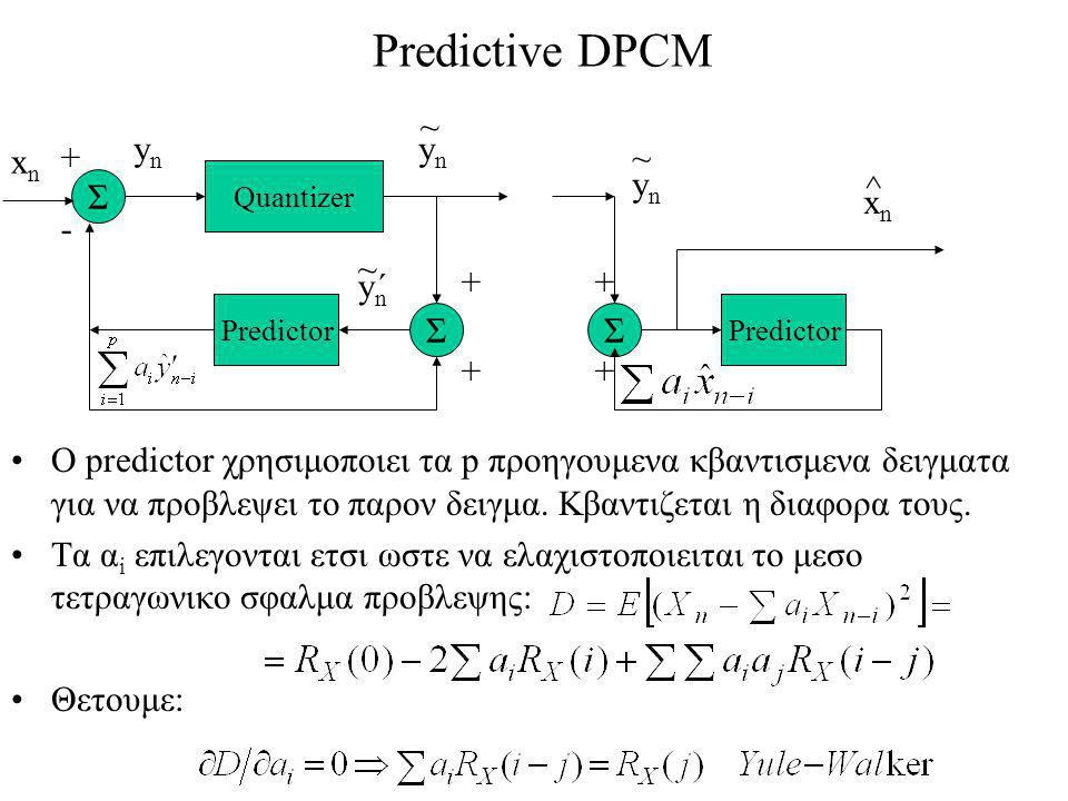 Predictive DPCM ~ yn + ^ Σ xn - ´