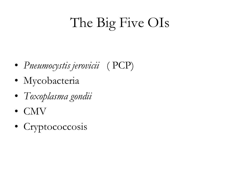 The Big Five OIs Pneumocystis jerovicii ( PCP) Mycobacteria