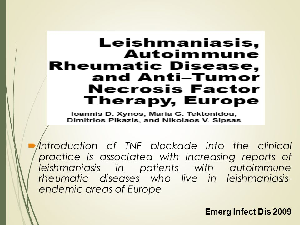 Introduction of TNF blockade into the clinical practice is associated with increasing reports of leishmaniasis in patients with autoimmune rheumatic diseases who live in leishmaniasis- endemic areas of Europe