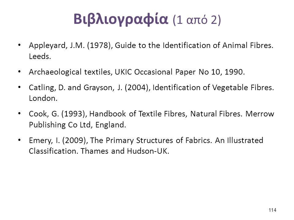 Βιβλιογραφία (2 από 2) Gohl, E.P.G. and Vilensky, L.D. (1980),Textile Science. An Explanation of Fibre Properties. Longman Chesire.