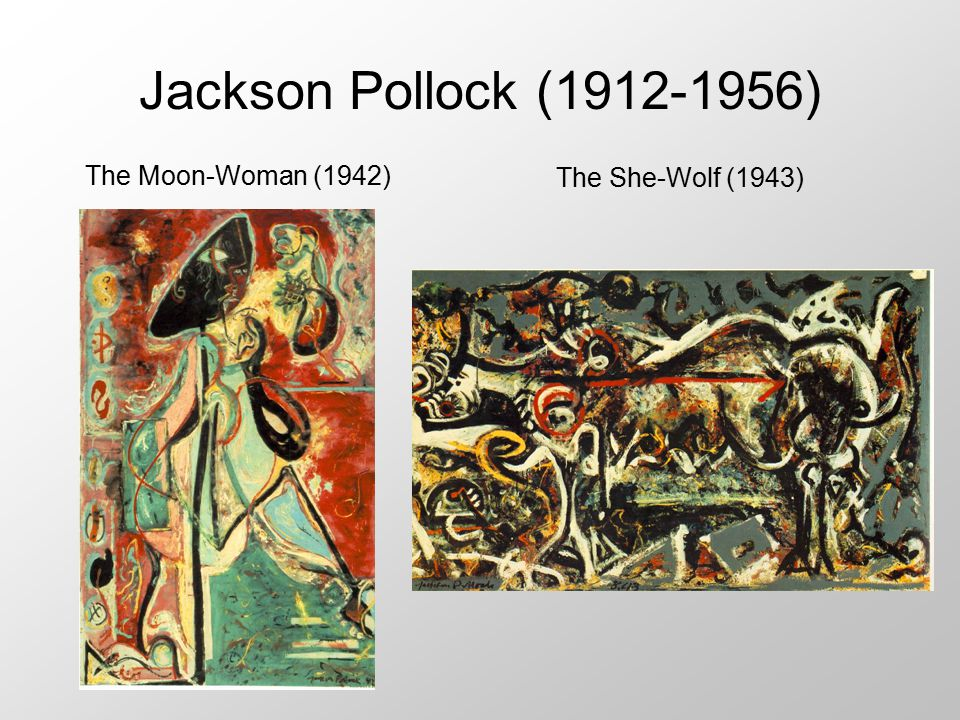 Jackson Pollock (1912-1956) The Moon-Woman (1942) The She-Wolf (1943)