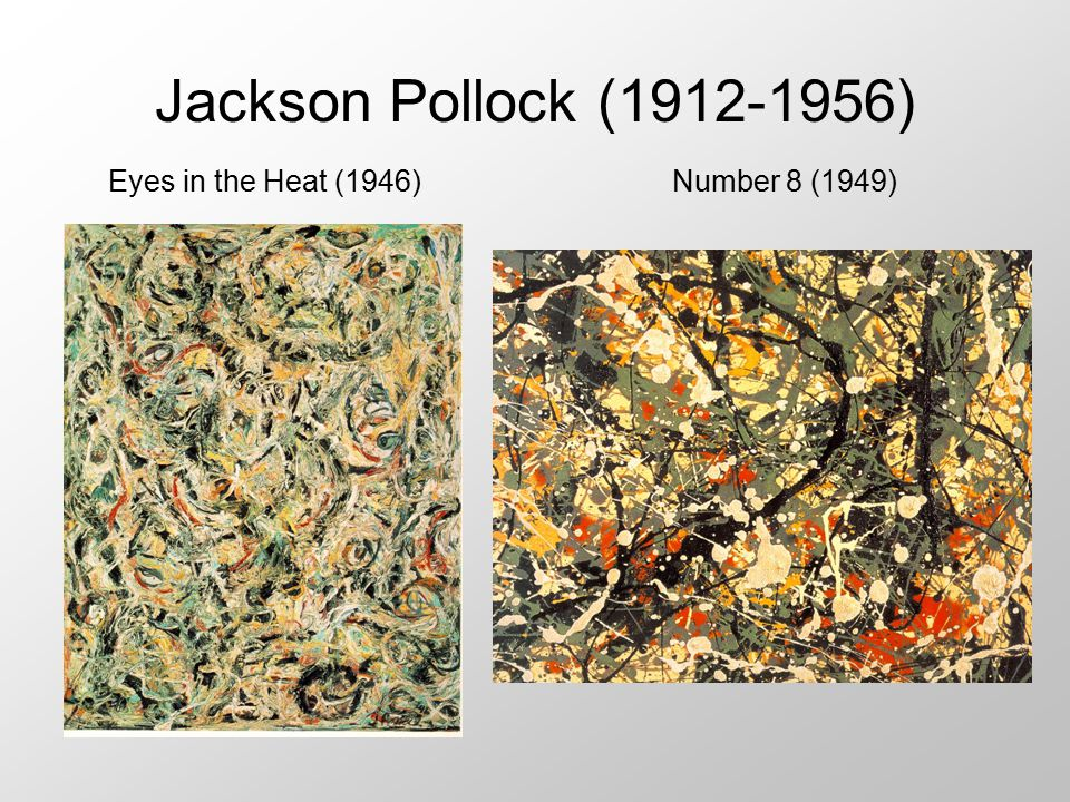 Jackson Pollock (1912-1956) Eyes in the Heat (1946) Number 8 (1949)