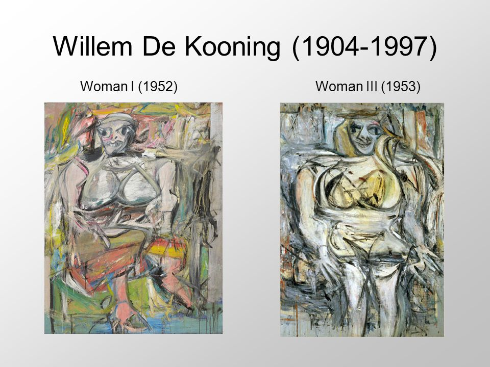 Willem De Kooning (1904-1997) Woman I (1952) Woman III (1953)