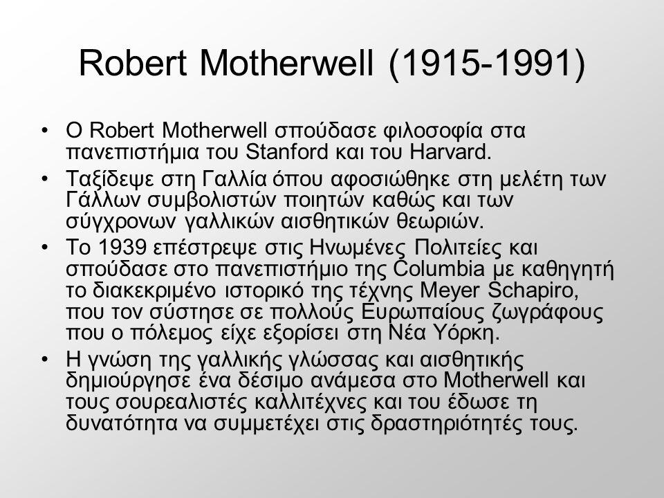 Robert Motherwell (1915-1991) Ο Robert Motherwell σπούδασε φιλοσοφία στα πανεπιστήμια του Stanford και του Harvard.
