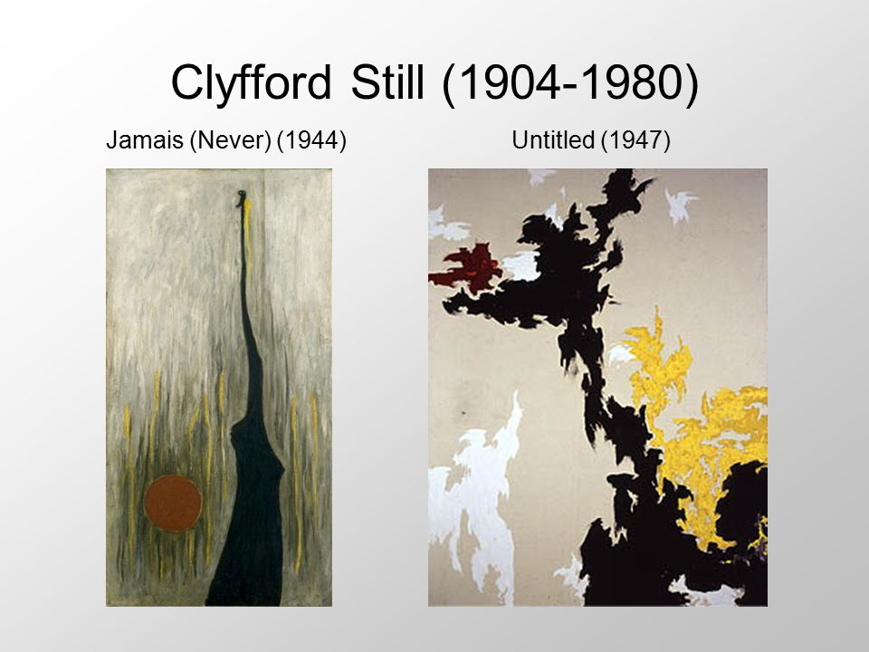 Clyfford Still (1904-1980) Jamais (Never) (1944) Untitled (1947)