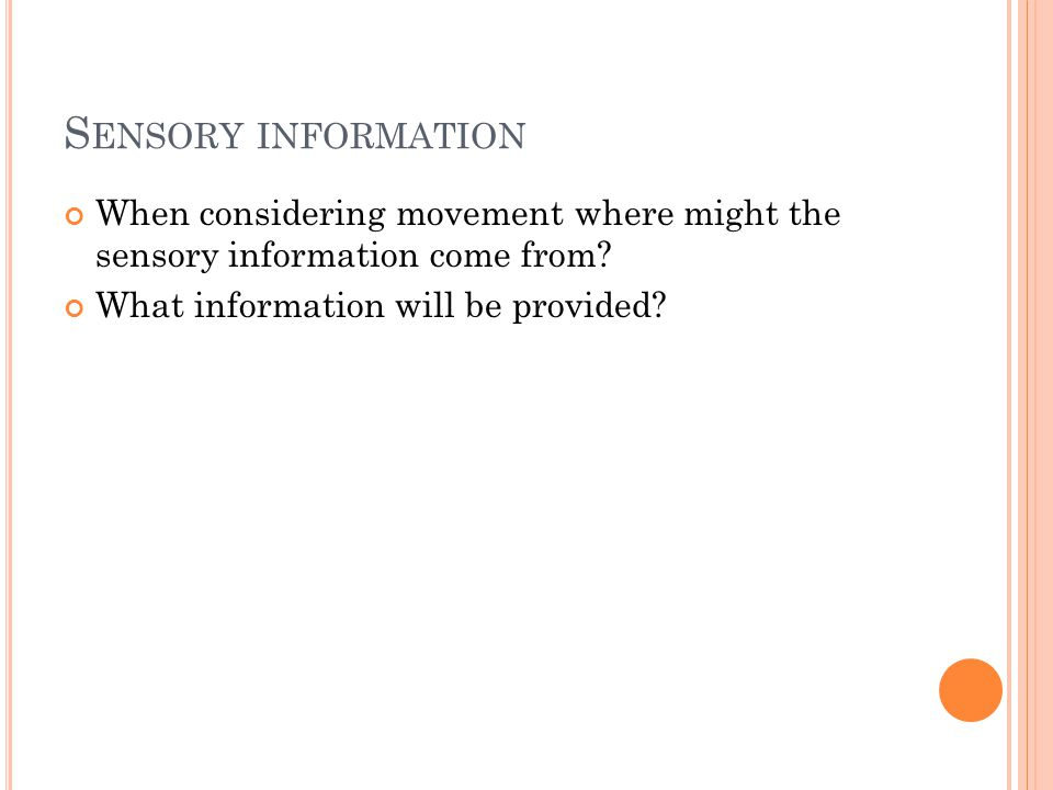 Sensory information When considering movement where might the sensory information come from.