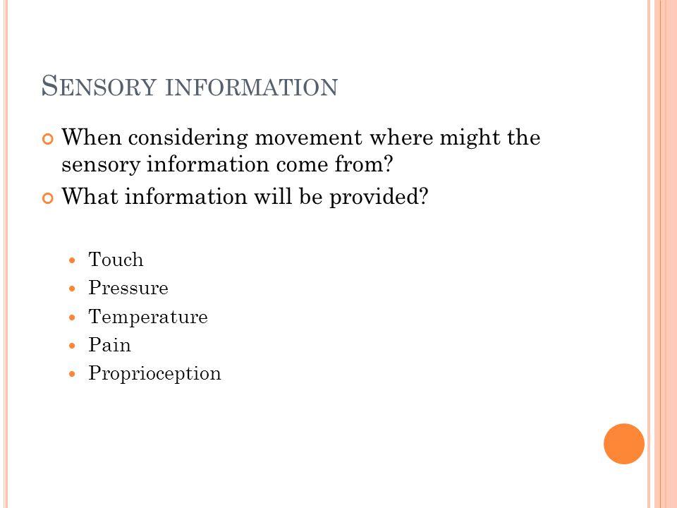 Sensory information When considering movement where might the sensory information come from What information will be provided