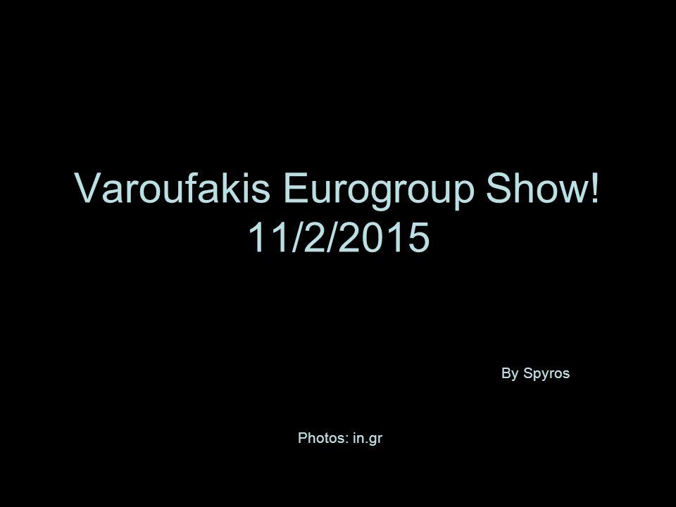 Varoufakis Eurogroup Show! 11/2/2015
