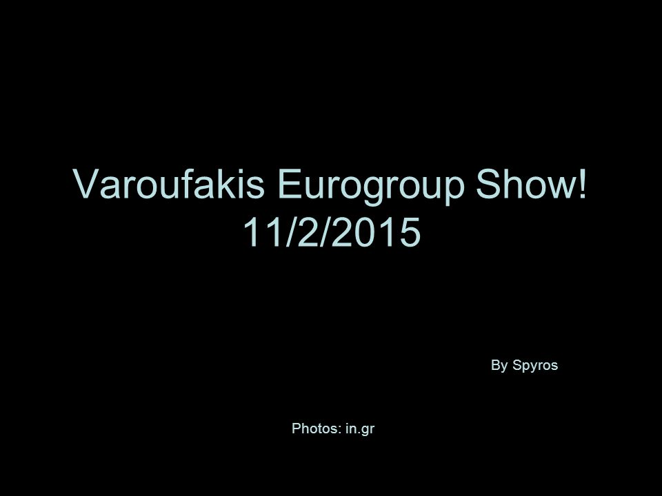 Varoufakis Eurogroup Show! 11/2/2015