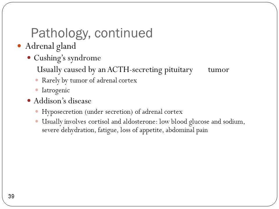 Pathology, continued Adrenal gland Cushing's syndrome