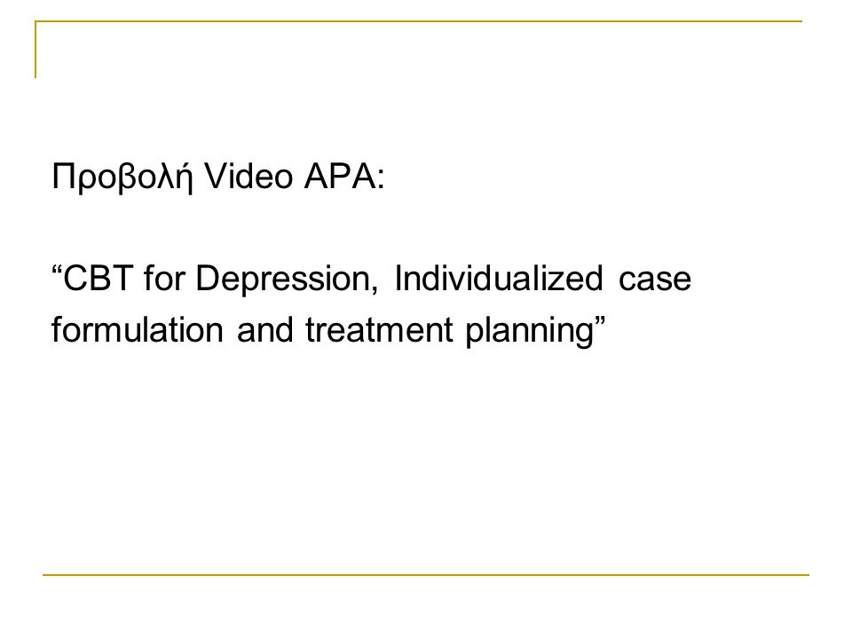 Προβολή Video APA: CBT for Depression, Individualized case formulation and treatment planning