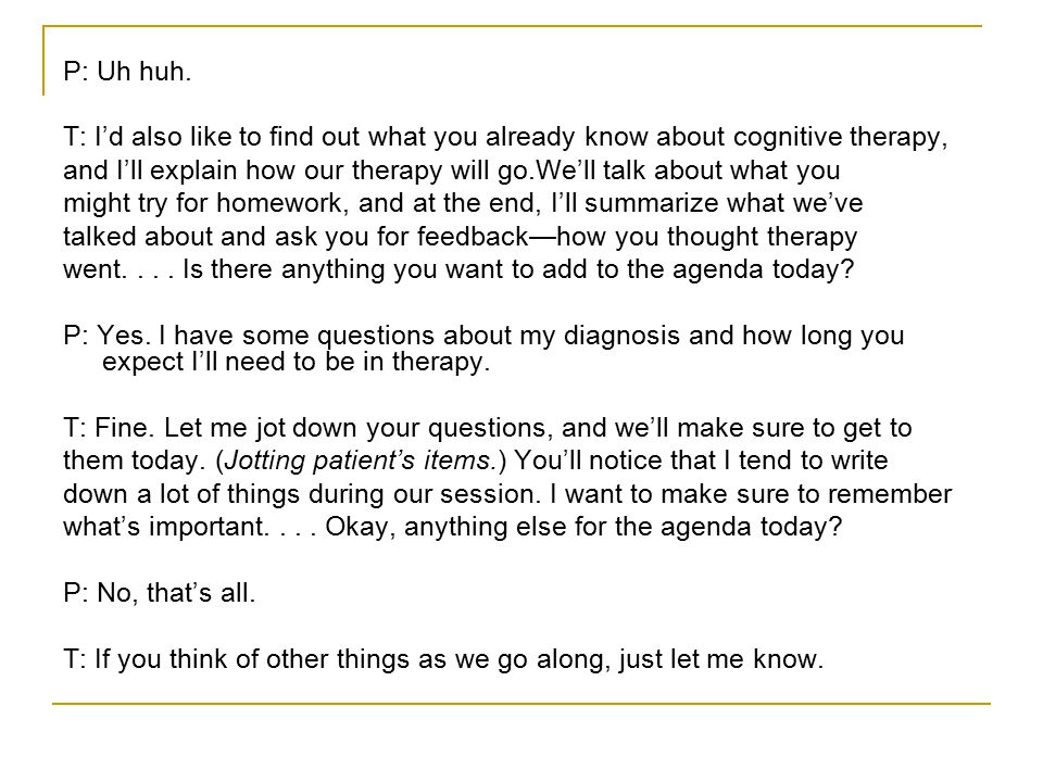 P: Uh huh. T: I'd also like to find out what you already know about cognitive therapy,