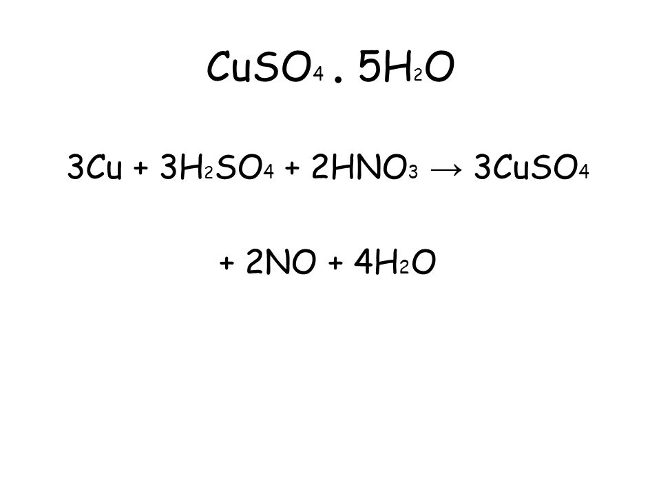 CuSO4 . 5H2O 3Cu + 3H2SO4 + 2HNO3 → 3CuSO4 + 2NO + 4H2O