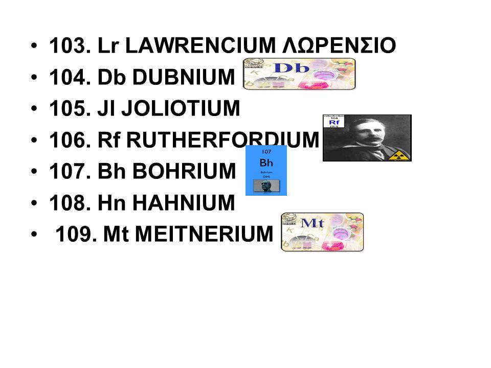 103. Lr LAWRENCIUM ΛΩΡΕΝΣΙΟ