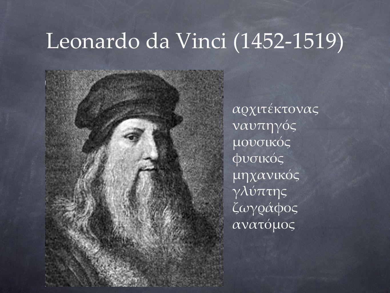 Leonardo da Vinci (1452-1519) αρχιτέκτονας ναυπηγός μουσικός φυσικός
