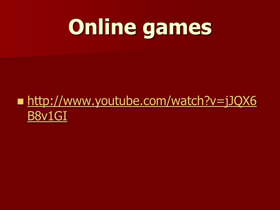Online games http://www.youtube.com/watch v=jJQX6B8v1GI