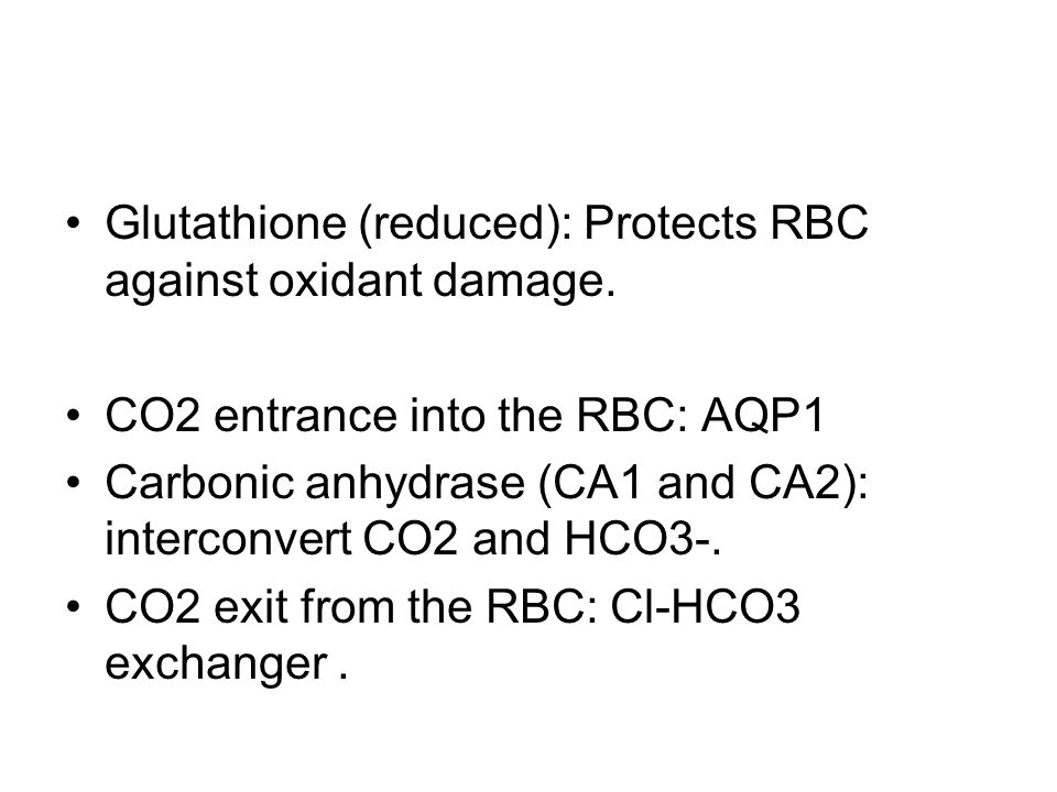 Glutathione (reduced): Protects RBC against oxidant damage.