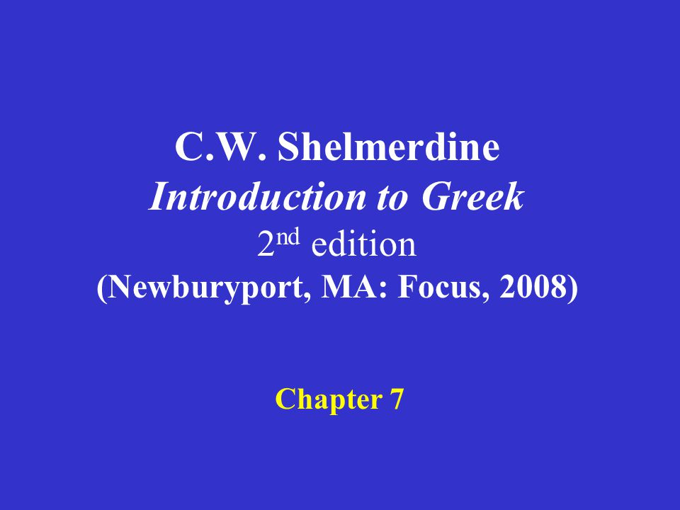 C.W. Shelmerdine Introduction to Greek 2nd edition (Newburyport, MA: Focus, 2008)