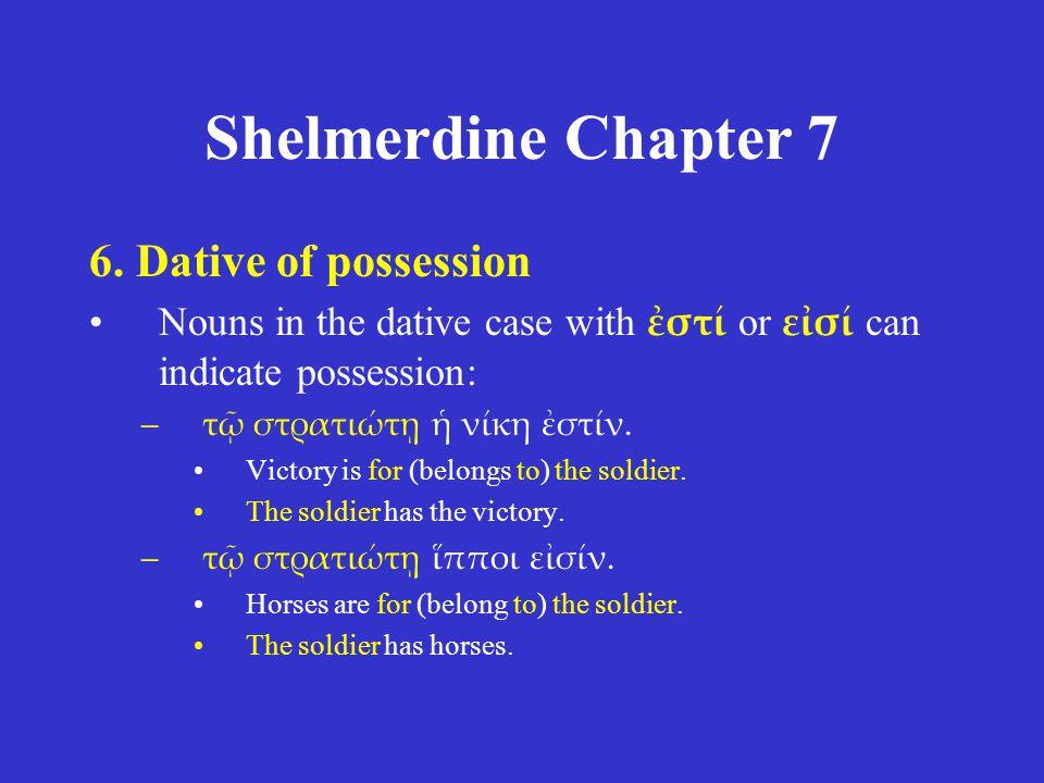 Shelmerdine Chapter 7 6. Dative of possession