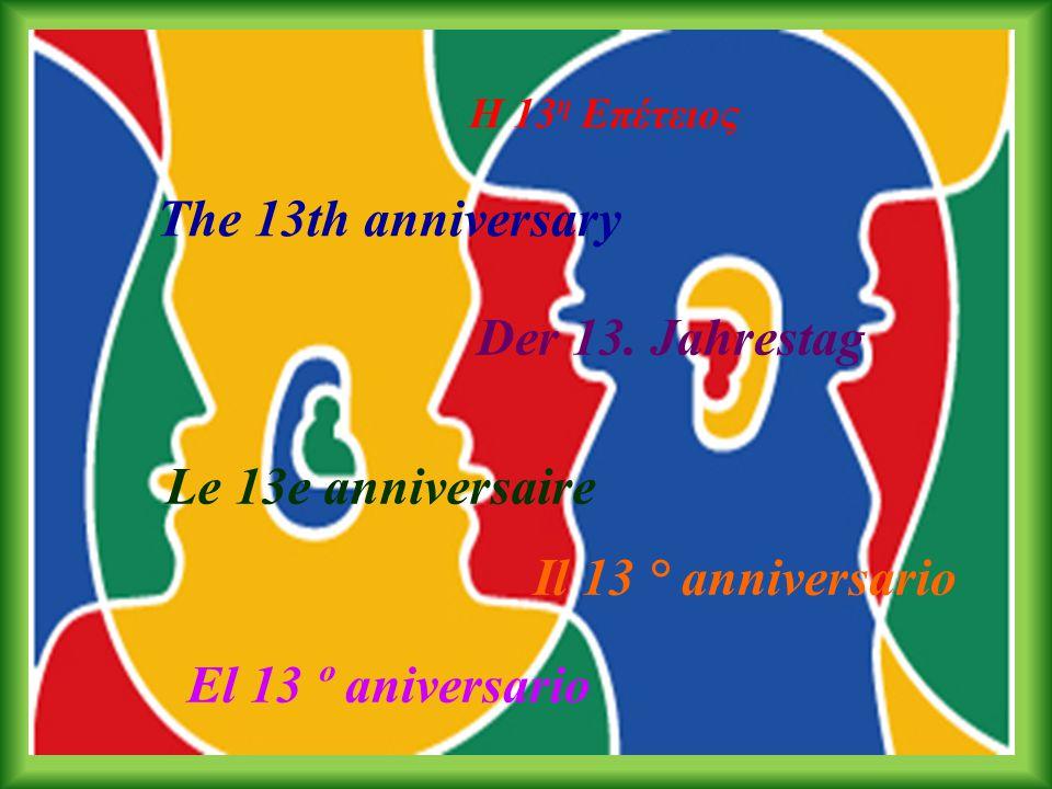 The 13th anniversary Der 13. Jahrestag Le 13e anniversaire