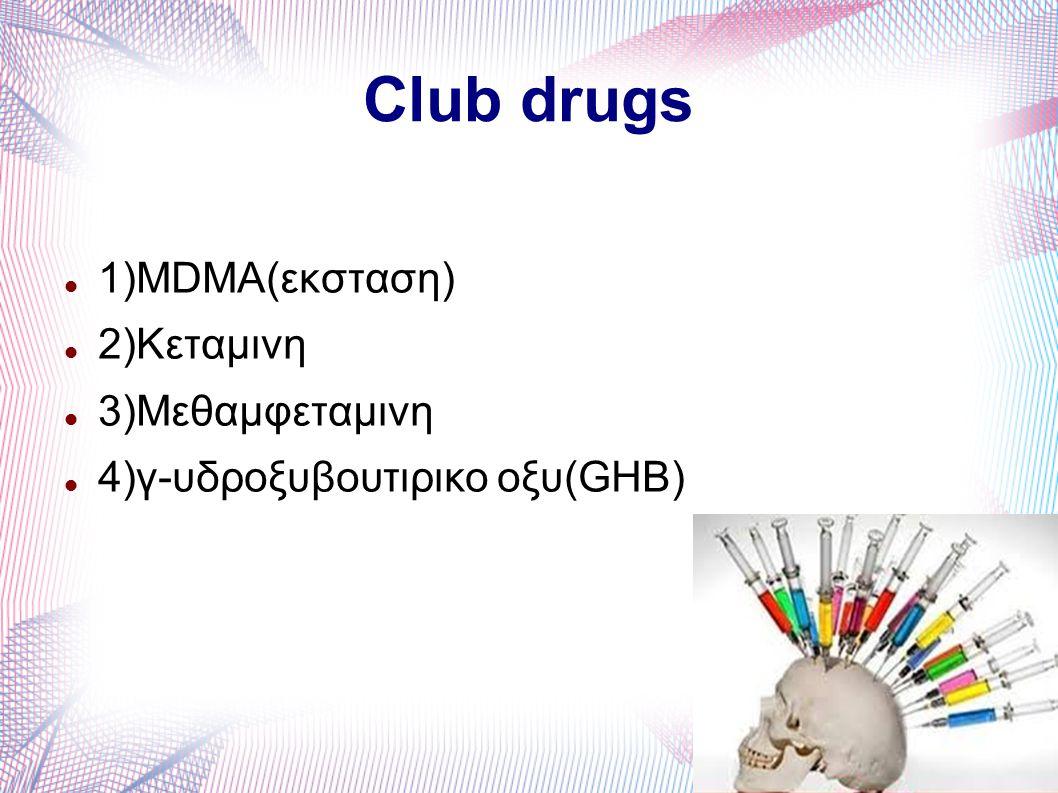 Club drugs 1)MDMA(εκσταση) 2)Κεταμινη 3)Μεθαμφεταμινη