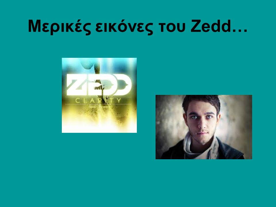 Μερικές εικόνες του Zedd…