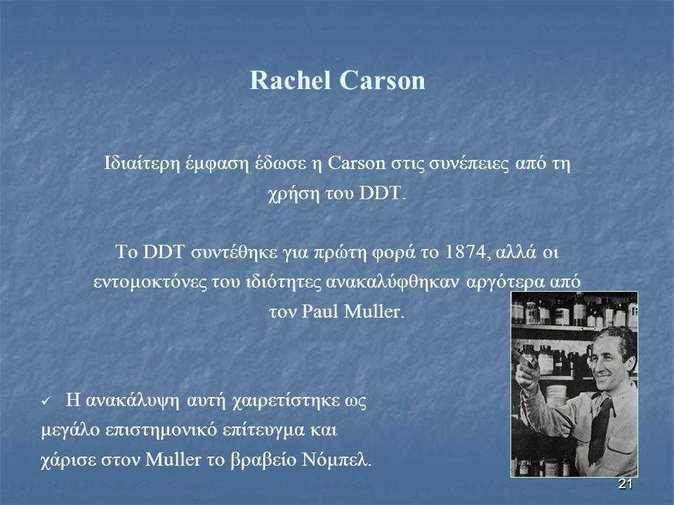 Rachel Carson Ιδιαίτερη έμφαση έδωσε η Carson στις συνέπειες από τη