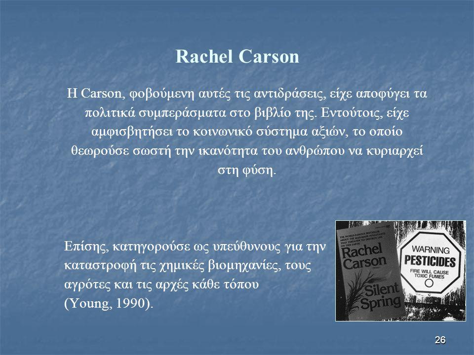 Rachel Carson H Carson, φοβούμενη αυτές τις αντιδράσεις, είχε αποφύγει τα. πολιτικά συμπεράσματα στο βιβλίο της. Εντούτοις, είχε.
