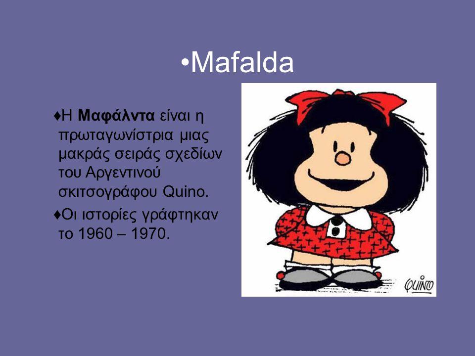 •Mafalda ♦Η Μαφάλντα είναι η πρωταγωνίστρια μιας μακράς σειράς σχεδίων του Αργεντινού σκιτσογράφου Quino.