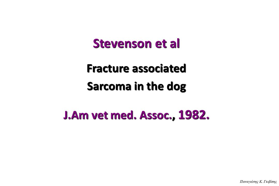 Stevenson et al Fracture associated Sarcoma in the dog