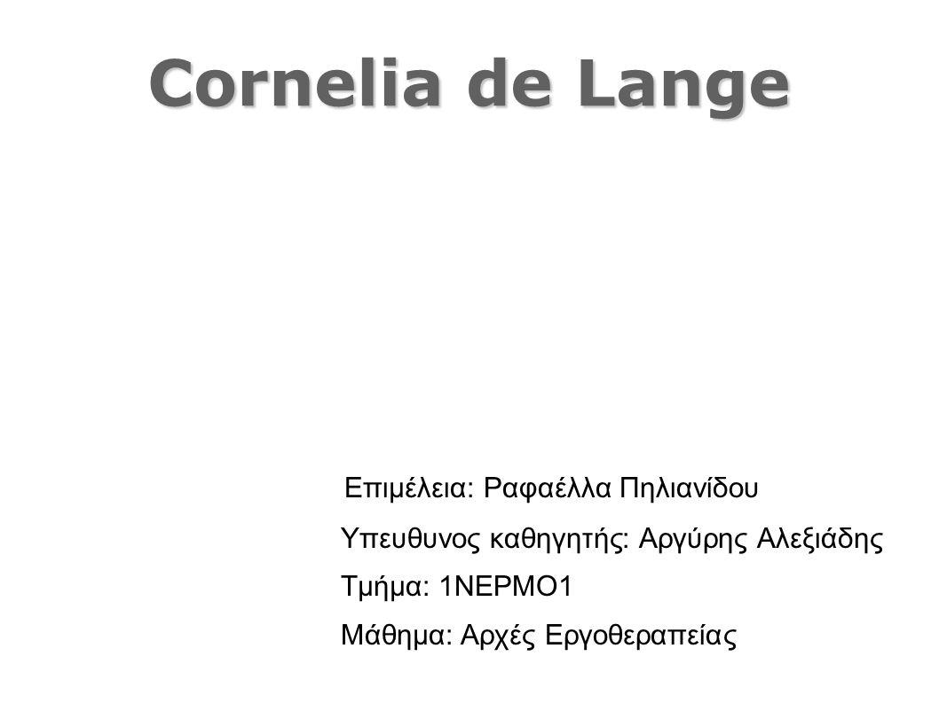 Cornelia de Lange Επιμέλεια: Ραφαέλλα Πηλιανίδου