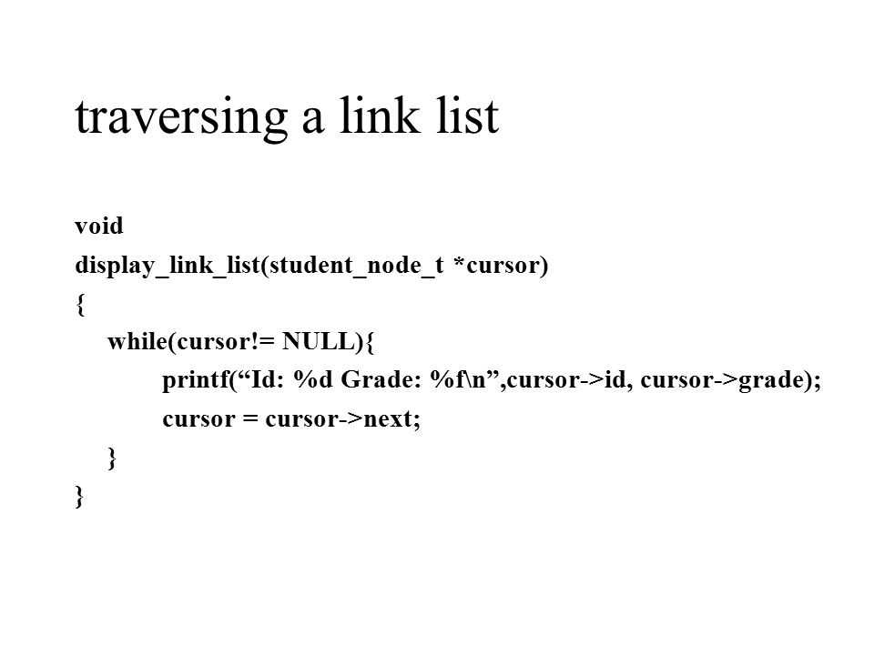 traversing a link list void display_link_list(student_node_t *cursor)