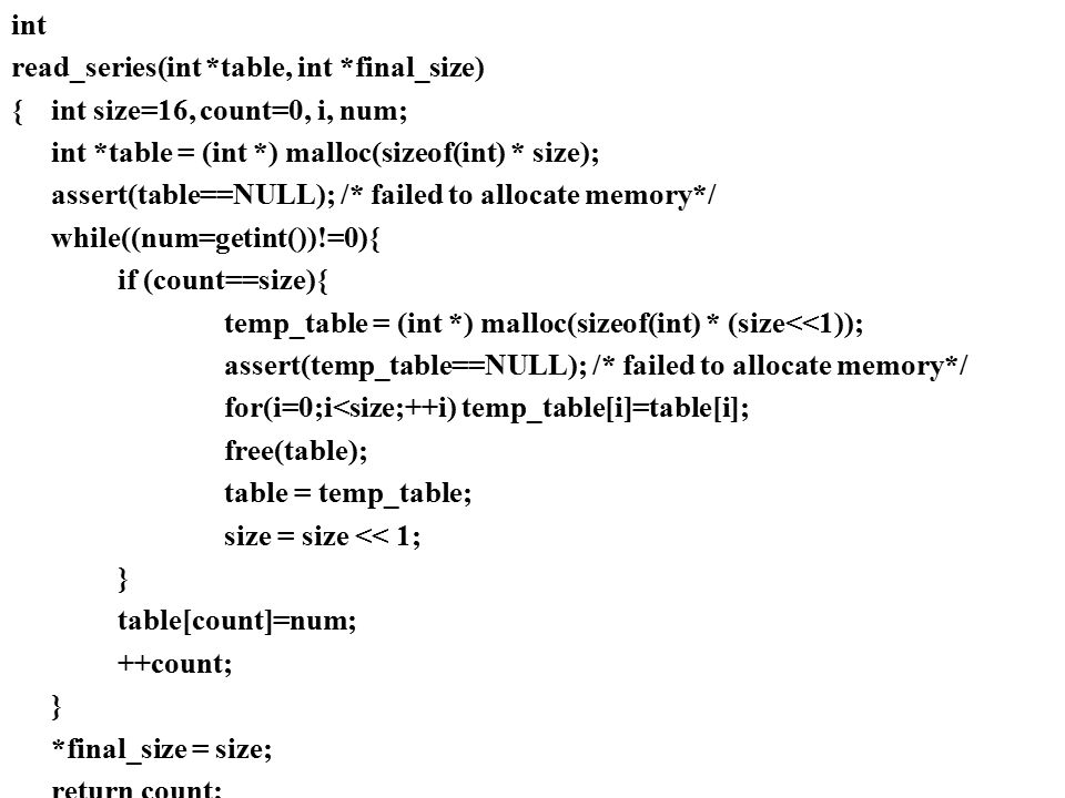 int read_series(int *table, int *final_size) { int size=16, count=0, i, num; int *table = (int *) malloc(sizeof(int) * size);