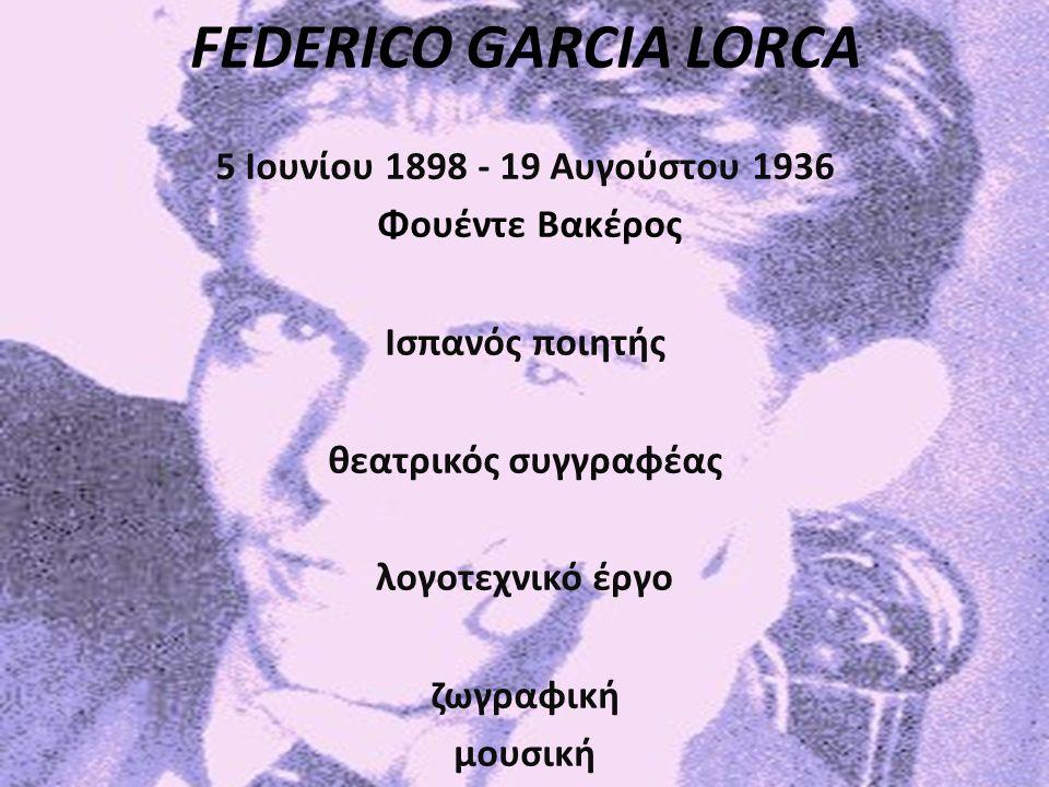 FEDERICO GARCIA LORCA 5 Ιουνίου 1898 - 19 Αυγούστου 1936
