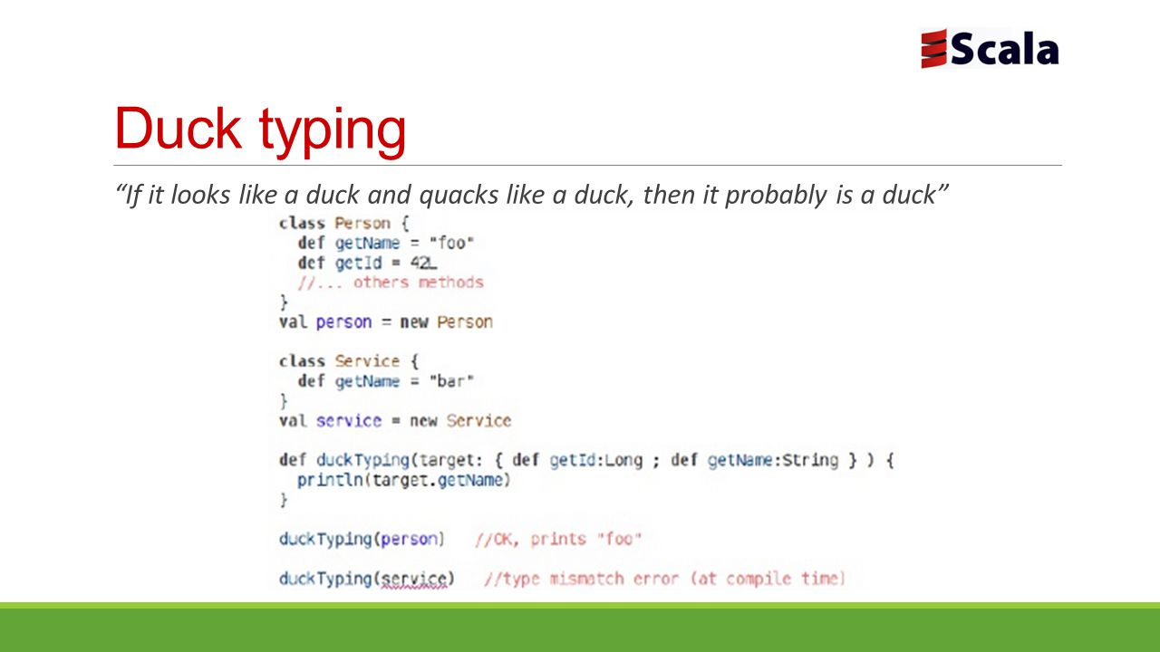 Duck typing If it looks like a duck and quacks like a duck, then it probably is a duck