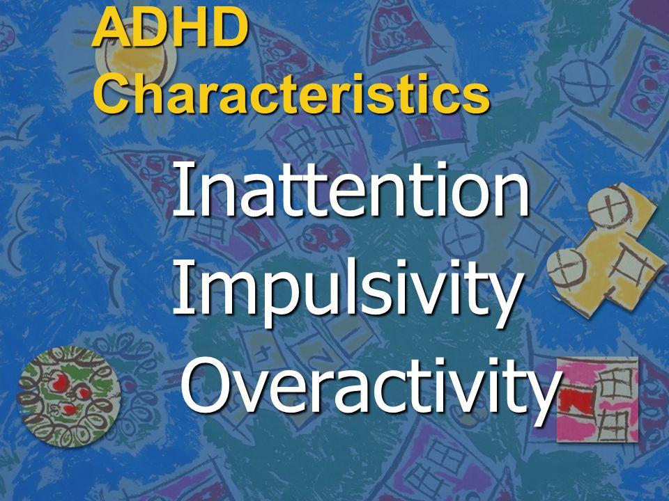 ADHD Characteristics Inattention Impulsivity Overactivity