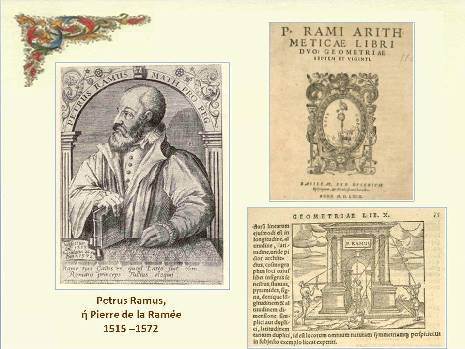 Petrus Ramus, ή Pierre de la Ramée 1515 –1572