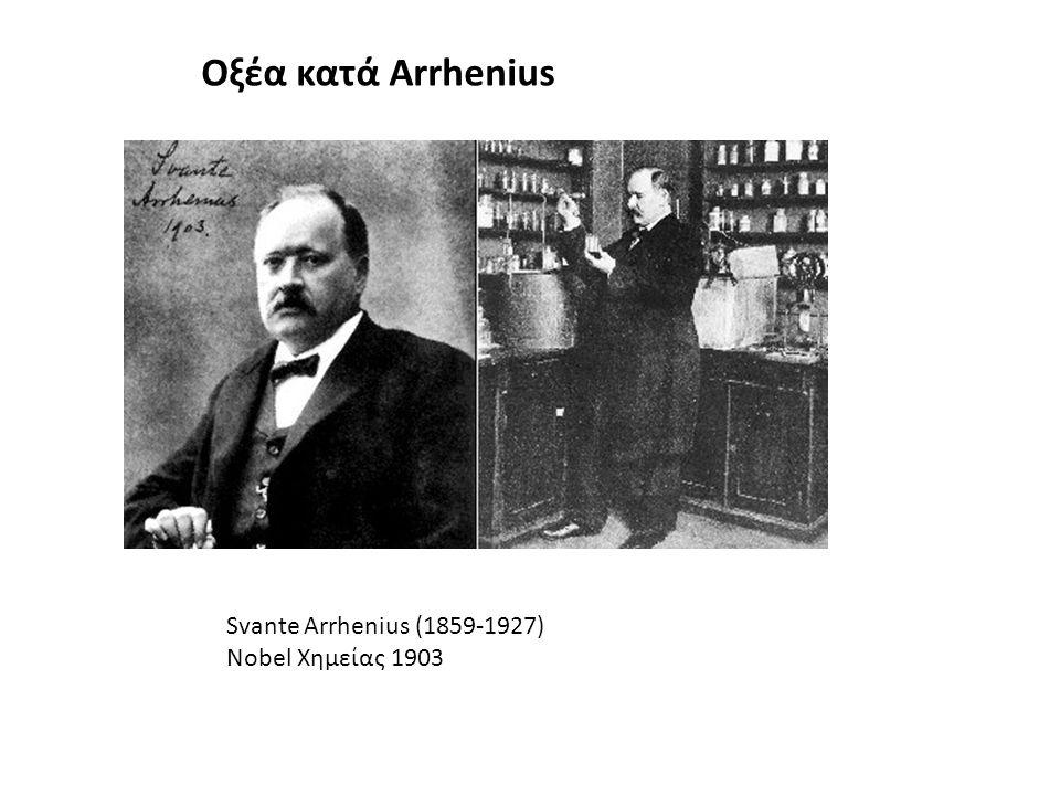 Οξέα κατά Arrhenius Svante Arrhenius (1859-1927) Nobel Χημείας 1903
