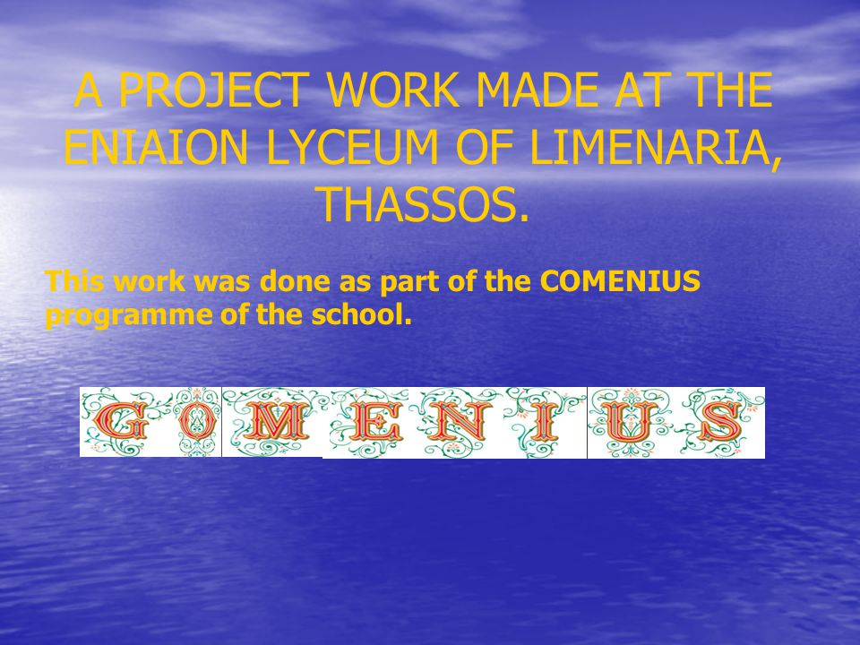 A PROJECT WORK MADE AT THE ENIAION LYCEUM OF LIMENARIA, THASSOS.