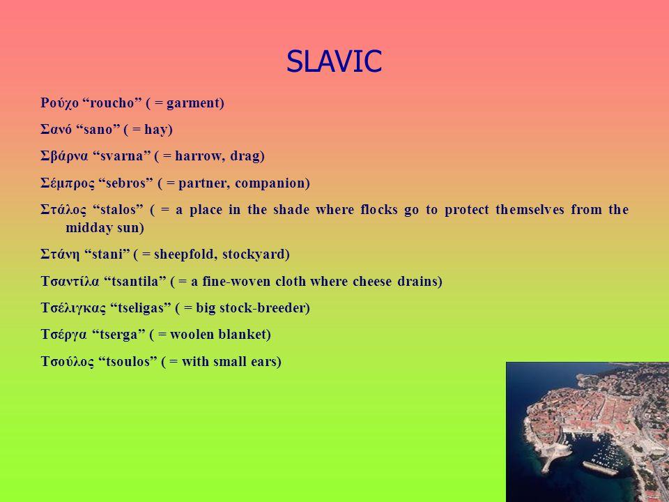 SLAVIC Ρούχο roucho ( = garment) Σανό sano ( = hay)