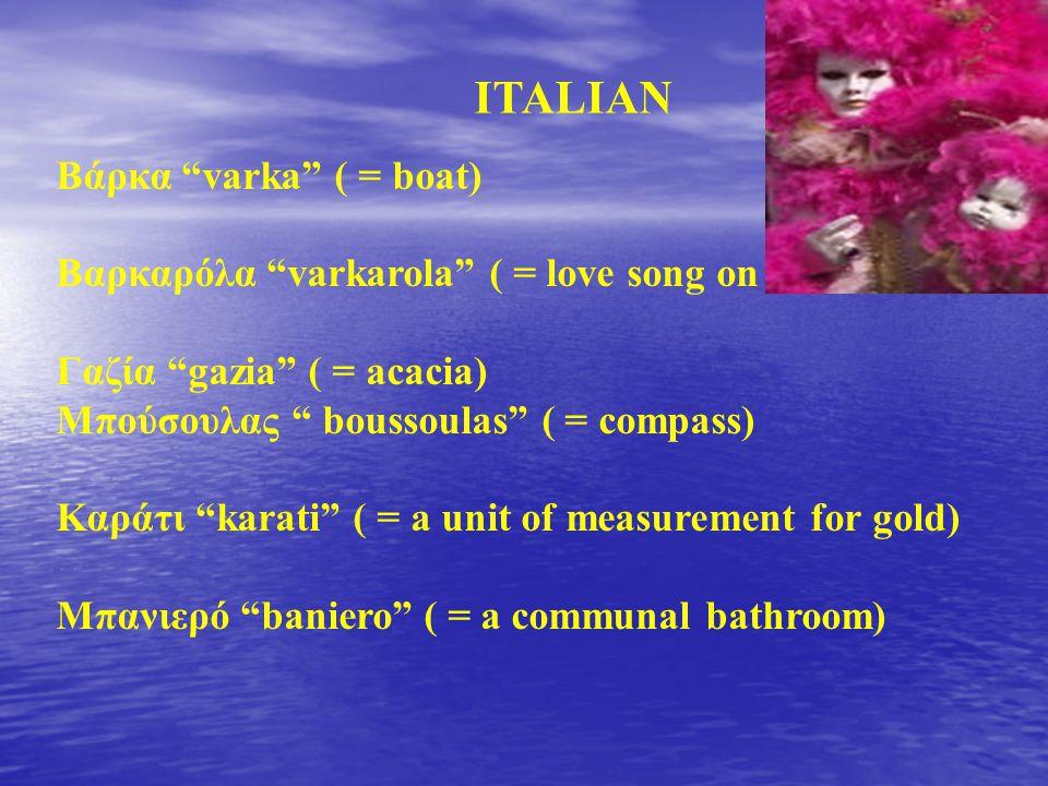 ITALIAN Βάρκα varka ( = boat)